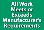 All work meets or exceeds manufacturer's requirements