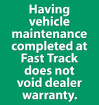 Having your vehicle maintenance completed at Fast Track does not void dealer warranty.